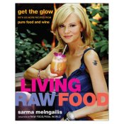 Living Raw Food: Get The Glow, Sarma Melngailis